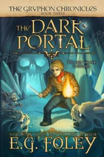 The Dark Portal (the Gryphon Chronicles, Book 3) - E G Foley
