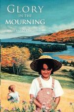Glory in the Mourning : A Family's Story of Grief and Healing - Mary Banks Knechtle
