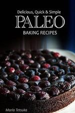 Paleo Baking Recipes - Delicious, Quick & Simple Paleo Recipes - Marla Tetsuka