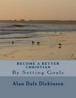 Become a Better Christian - Alan Dale Dickinson