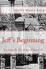 Seventh Street Slayers : Jeffrey's Beginning - Shelly Marie Karg