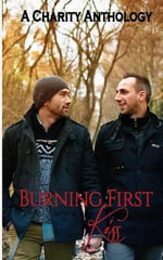 Burning First Kiss : A Charity Anthology - Sara York