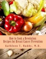 How to Cook a Revolution : Recipes for Breast Cancer Prevention - Dr Kathleen T Ruddy