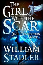 The Girl with the Scar (Dark Connection Saga Book 1) - William a Stadler