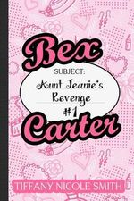 Bex Carter 1 : Aunt Jeanie's Revenge - Tiffany Nicole Smith
