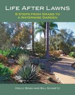 Life After Lawns : 8 Steps from Grass to a Waterwise Garden - Molly Bogh