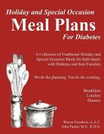 Holiday and Special Occassion Meal Plans for Diabetes : A Collection of Holiday and Special Occassion Meal Plans for Type 1 and Type 2 Diabetics and Th - Wayne Goodwin