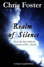 Realm of Silence : Music Has Been Outlawed, Criminals Will Be...Silenced - Chris Foster