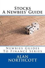 Stocks a Newbies' Guide - Alan Northcott