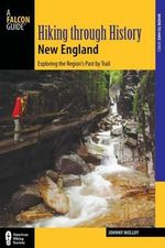 Hiking Through History New England : Exploring the Region's Past by Trail - Johnny Molloy