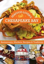 Seafood Lover's Chesapeake Bay : Restaurants, Markets, Recipes & Traditions - Mary Lou Baker
