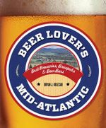 Beer Lover's Mid-Atlantic : Best Breweries, Brewpubs & Beer Bars - Bryan J. Kolesar
