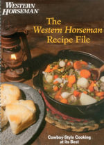 The Western Horseman Recipe File : Cowboy-Style Cooking at Its Best - The Editors of Western Horseman