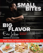 Small Bites Big Flavor : Simple, Savory, and Sophisticated Recipes for Entertaining - Eric Levine