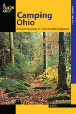 Camping Ohio : A Comprehensive Guide to Public Tent and RV Campgrounds - Bob Frye