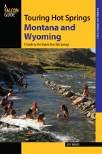 Touring Hot Springs Montana and Wyoming : A Guide to the States' Best Hot Springs - Jeff Birkby
