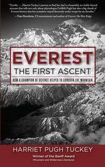 Everest - The First Ascent : How a Champion of Science Helped to Conquer the Mountain - Harriet Tuckey