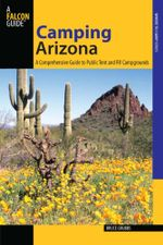Camping Arizona : A Comprehensive Guide to Public Tent and RV Campgrounds - Bruce Grubbs