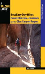 Best Easy Day Hikes Grand Staircase--Escalante and the Glen Canyon Region, 2nd - Ron Adkison