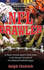 NFL Brawler : A Player-Turned-Agent's Forty Years in the Bloody Trenches of the National Football League - Ralph Cindrich