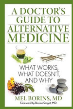 A Doctor's Guide to Alternative Medicine : What Works, What Doesn't, and Why - Mel Borins