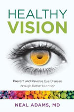 Healthy Vision : Prevent and Reverse Eye Disease Through Better Nutrition - Neal Adams
