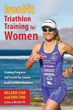 Ironfit Triathlon Training for Women : Training Programs and Secrets for Success in All Triathlon Distance - Melanie Fink