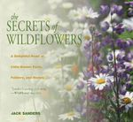 Secrets of Wildflowers : A Delightful Feast of Little-Known Facts, Folklore, and History - Jack Sanders