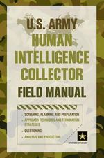 U.S. Army Human Intelligence Collector Field Manual - Department of The Army