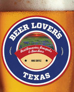 Beer Lover's Texas : Best Breweries, Brewpubs & Beer Bars - Mike Cortez