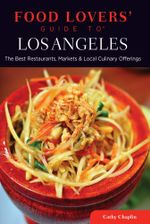 Food Lovers' Guide To(r) Los Angeles : The Best Restaurants, Markets & Local Culinary Offerings - Cathy Chaplin
