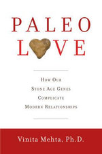 Paleo Love : How Our Stone Age Genes Complicate Modern Relationships - Vinita Mehta