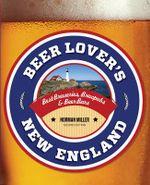 Beer Lover's New England : Best Breweries, Brewpubs & Beer Bars - Norman Miller
