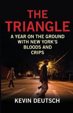 The Triangle : A Year on the Ground with New York's Bloods and Crips - Kevin Deutsch