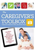 The Caregiver's Toolbox : Checklists, Forms, Resources, and Straight Talk to Help You Provide Compassionate Care - Carolyn P. Hartley