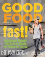 Good Food-Fast! : Deliciously Healthy Gluten-Free Meals for People on the Go - Jason Roberts