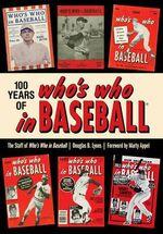 100 Years of Who's Who in Baseball - Douglas B. Lyons