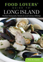 Food Lovers' Guide to® Long Island : The Best Restaurants, Markets & Local Culinary Offerings - Peter Gianotti