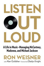 Listen Out Loud : A Life in Music--Managing McCartney, Madonna, and Michael Jackson - Ron Weisner