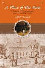 A Place of Her Own : The  Legacy of Oregon Pioneer Martha Poindexter Maupin - Janet Fisher