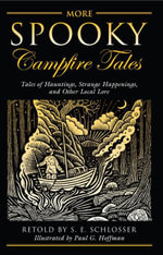 More Spooky Campfire Tales : Tales of Hauntings, Strange Happenings, and Other Local Lore - S. E. Schlosser