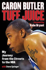 Tuff Juice : My Journey from the Streets to the NBA - Caron Butler