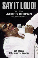 Say It Loud! : The Life of James Brown, Soul Brother No. 1 - Don Rhodes