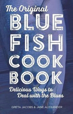 The Original Bluefish Cookbook : Delicious Ways to Deal with the Blues - Greta Jacobs