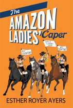 The Amazon Ladies' Caper - Esther Royer Ayers
