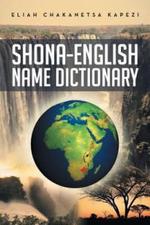 Shona-English Name Dictionary - Eliah Chakanetsa Kapezi