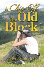 A Chip Off the Old Block - Lloyd Antypowich