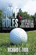The Golf Rules : Learn the Rules of Golf by Watching Others Break Them - Richard E. Todd
