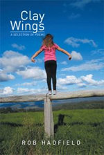 Clay Wings : A Selection of Poems - Rob Hadfield