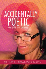 Accidentally Poetic : My Life in Ryhme - Melinda Farrar-Wilkinson